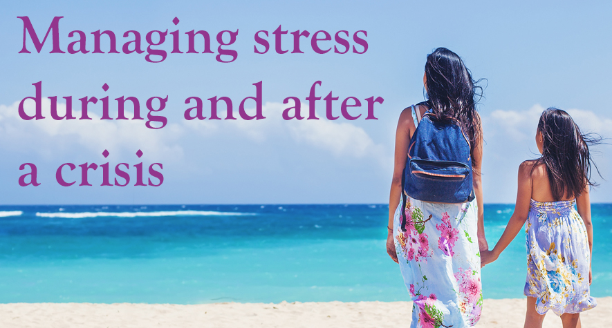 Managing stress during and after a crisis